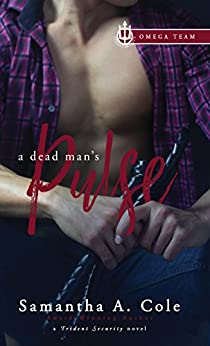 A Dead Man's Pulse: Trident Security Omega Team Book 1 by [Cole, Samantha A.]