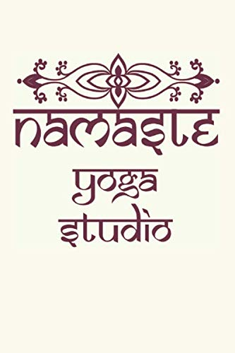 Namaste Yoga Studio Notebook Diary Exercise Tracker: Yoga Journal For Inspirational Yoga Person To Do Journaling  Its A Daily Food and Exercise Journal with Mindfulness Journals Quotes