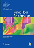 Pelvic Floor Re-education, Second Edition: Principles and Practice