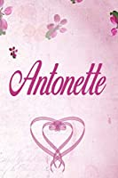 Antonette: Personalized Name Notebook/Journal Gift For Women & Girls 100 Pages (Pink Floral Design) for School, Writing Poetry, Diary to Write in, Gratitude Writing, Daily Journal or a Dream Journal.