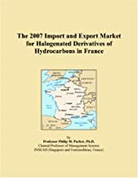The 2007 Import and Export Market for Halogenated Derivatives of Hydrocarbons in France