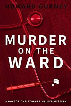 Murder on the Ward: Dr Christopher Walker Medical Murder Mystery Book 1 (Dr Christopher Walker Medical Murder Series) by [Gurney, Howard]
