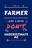 I'm A Farmer And A Mom Don't Underestimate Me: Perfect Gag Gift For A Farmer Who Happens To Be A Mom And NOT To Be Underestimated!   Blank Lined Notebook Journal   100 Pages 6 x 9 Format   Office   Work   Job   Humour and Banter   Birthday  Hen     Annive