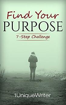 Find Your Purpose: 7-Step Challenge by [., 1UniqueWriter]