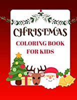 Christmas Coloring Book For Kids: Coloring Book with Christmas Trees, Santa Claus, Reindeer, Snowman, and More Ages 2-8 Childhood Learning, Preschool Activity Book 100 Pages Size 8.5x11 Inch (Coloring Activity Book for Kids)