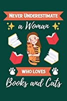 Never Underestimate A Woman Who Loves Books And Cats: Reading Notebook For Book Lovers and Cats Fans