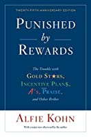 Punished by Rewards: Twenty-fifth Anniversary Edition: The Trouble with Gold Stars, Incentive Plans, A's, Praise, and Other Bribes
