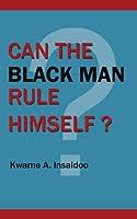 Can the Black Man Rule Himself?