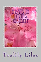 8 Days to Loving Yourself: A Guide for Beginners