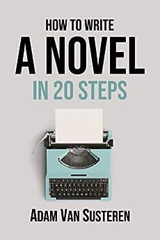 How to Write a Novel in 20 Steps by [Van Susteren, Adam]
