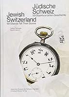Juedische Schweiz/ Jewish Switzerland: 50 Objekte erzaehlen Geschichte/ 50 objects tell their stories