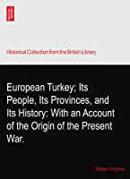 European Turkey; Its People, Its Provinces, and Its History: With an Account of the Origin of the Present War.