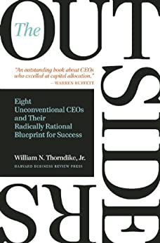 The Outsiders: Eight Unconventional CEOs and Their Radically Rational Blueprint for Success by [Thorndike, William]