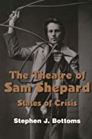 The Theatre of Sam Shepard: States of Crisis (Cambridge Studies in American Theatre and Drama)