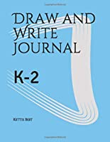 Draw and Write Journal: Kids Grades K-2 (ages 5-8) Learn To Write and Draw with Primary Composition Notebook |  Drawing Space plus Half Page Lined (Children from Kindergarden to Elementary School)