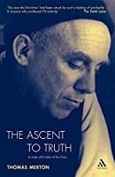 The Ascent To Truth: A Study of St John of the Cross