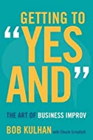 """Getting to """"Yes And"""": The Art of Business Improv"""