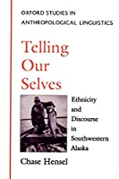 Telling Our Selves: Ethnicity and Discourse in Southwestern Alaska (Oxford Studies in Anthropological Linguistics)
