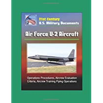 21st Century U.S. Military Documents: Air Force U-2 Aircraft - Operations Procedures, Aircrew Evaluation Criteria, Aircrew Training Flying Operations
