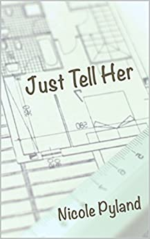 Just Tell Her (Chicago Series Book 2) by [Pyland, Nicole]