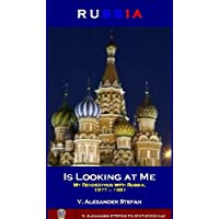 RUSSIA IS LOOKING AT ME, (My Rendezvous with Russia, 1977 – 1981) (English Edition)