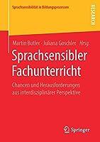 Sprachsensibler Fachunterricht: Chancen und Herausforderungen aus interdisziplinaerer Perspektive (Sprachsensibilitaet in Bildungsprozessen)