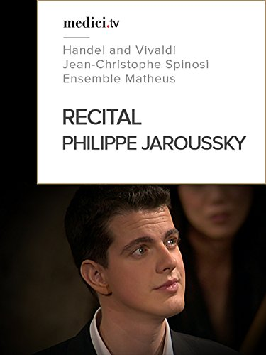 Recital, Philippe Jaroussky - Handel, Vivaldi - Jean-Christophe Spinosi and the Ensemble Matheus