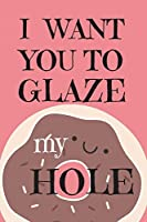 """I Want You To Glaze my Hole: Internet Password Book with Tabs (Large Print 6""""x9""""), password organizer with alphabetical tabs, Large format Internet Address, Hilarious Funny Valentines' Day Gifts for Him / Her (Pink Cover)"""