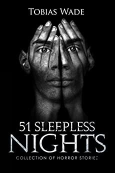 51 Sleepless Nights: Thriller, suspense, mystery, and horror short stories by [Wade, Tobias]