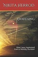 Awakening: How I was Awakened from a Worldly Slumber