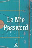 Le Mie Password: Un notebook perfetto per proteggere tutti i tuoi nomi utente e password