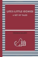 LIFE'S LITTLE IRONIES: A Set of Tales