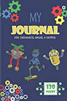 My Journal: For Thoughts, Ideas, and Gripes | Journal for Boys – Blue Robot Cover
