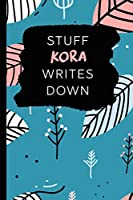 Stuff Kora Writes Down: Personalized Teal Journal / Notebook (6 x 9 inch) with 110 wide ruled pages inside.