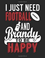 I Just Need Football And Brandy To Be Happy: Football Notebook Journal