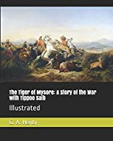 The Tiger of Mysore: A Story of the War with Tippoo Saib: Illustrated