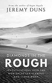 Diamonds In The Rough: Investigations Into the Worlds of Ian Fleming and James Bond by [Duns, Jeremy]