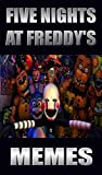 Memes: Five Nights at Freddy's - The Funniest Funny Memes From The FNAF Universe (English Edition)