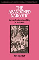 The Abandoned Narcotic: Kava and Cultural Instability in Melanesia (Cambridge Studies in Social and Cultural Anthropology)