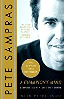 A Champion's Mind: Lessons from a Life in Tennis by Pete Sampras Peter Bodo(2009-05-26)