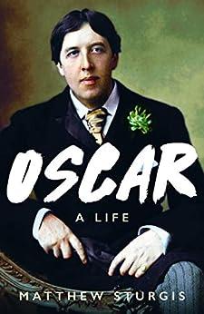 Oscar: A Life by [Sturgis, Matthew]