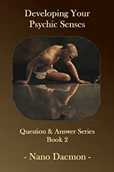 Developing Your Psychic Senses: Harness your Imagination, Meditation and Self-Hypnosis to Attain Psychic Perception (Q&A Series Book 2) by [Daemon, Nano]