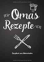 Omas Rezepte - Rezeptbuch zum Selberschreiben: Persoenliches Geschenk fuer Oma zum Sammeln von Rezepten (Blanko Kochbuch)