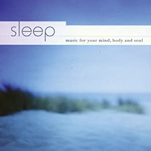 Sleep: Music for Your Mind Body & Soul