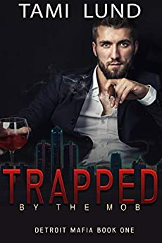 Trapped by the Mob (Detroit Mafia Romance Book 1) by [Lund, Tami]