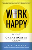Work Happy: What Great Bosses Know by Jill Geisler(2014-01-07)
