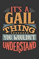 Its A Gail Thing You Wouldnt Understand: Gail Diary Planner Notebook Journal 6x9 Personalized Customized Gift For Someones Surname Or First Name is Gail