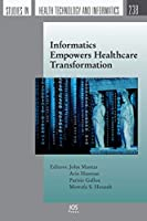 Informatics Empowers Healthcare Transformation (Studies in Health Technology and Informatics)