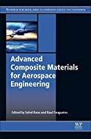 Advanced Composite Materials for Aerospace Engineering: Processing, Properties and Applications (Woodhead Publishing Series in Composites Science and Engineering)