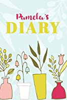 Pamela Diary: Cute Personalized Diary / Notebook / Journal/ Greetings / Appreciation Quote Gift (6 x 9 - 110 Blank Lined Pages)